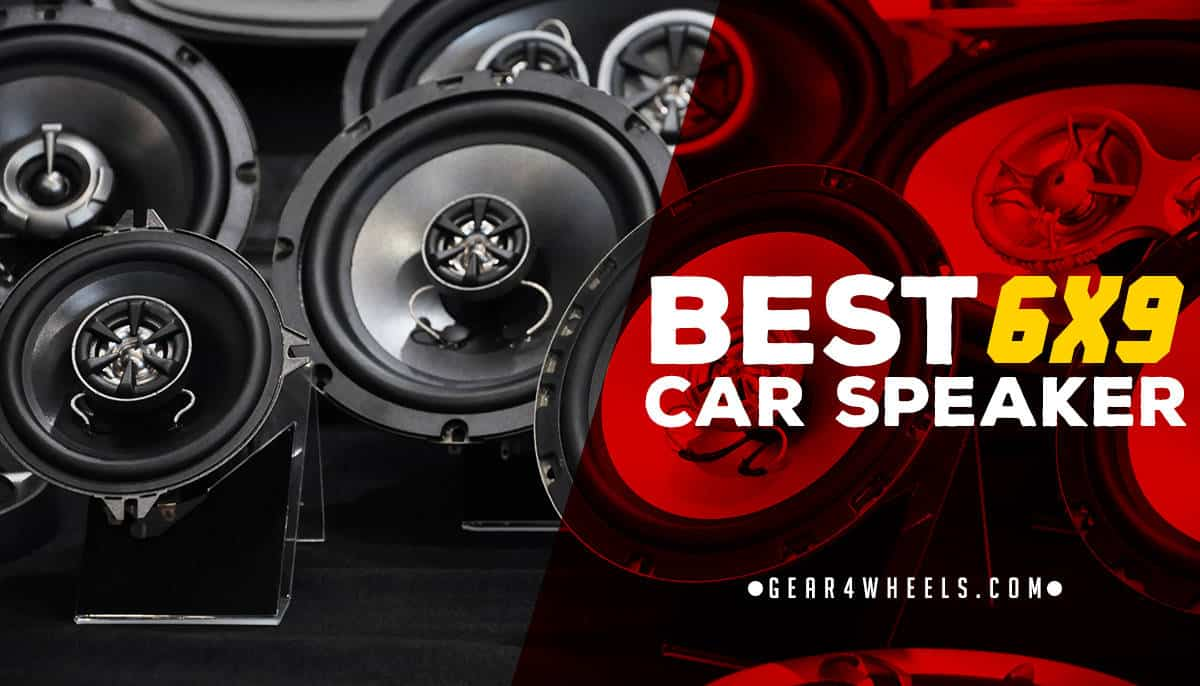 Best 6 X 9 Speakers In 2018 Reviews And Comparison