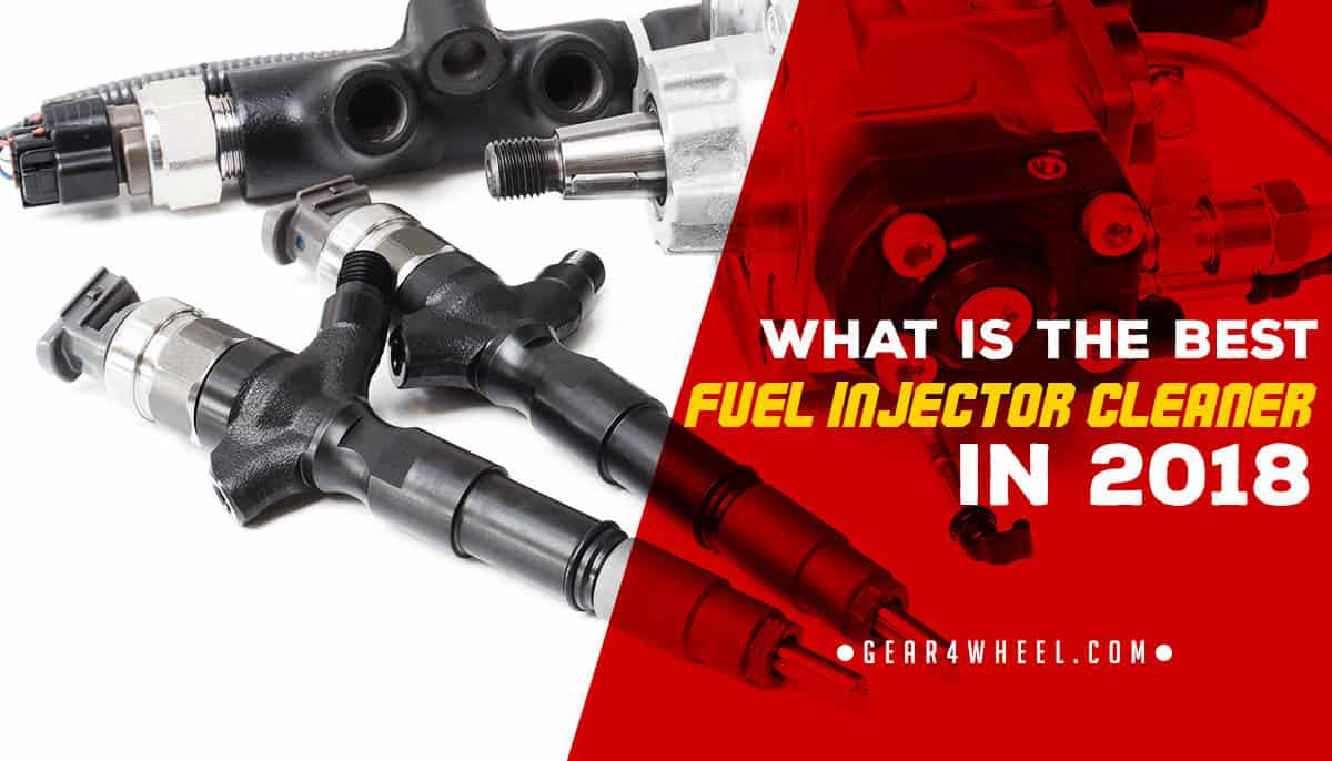 What is the Best Fuel Injector Cleaner in 2018? [Honest