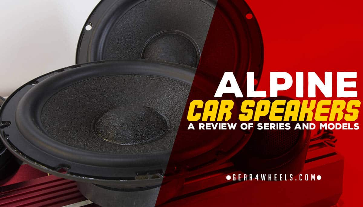 Alpine Car Speakers: A Review of Series and Models
