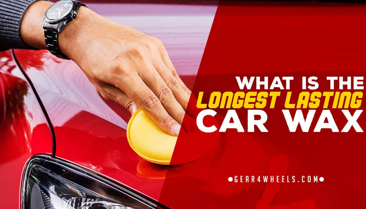What Is The Longest Lasting Car Wax?