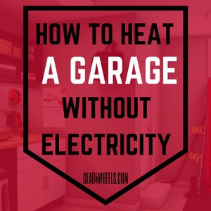 How to heat a garage without electricity